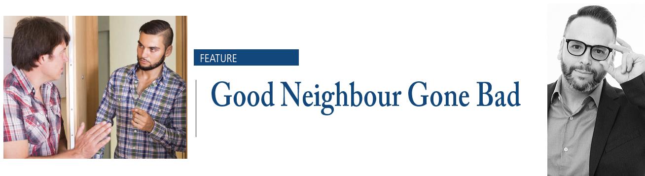 good neighbour gone bad